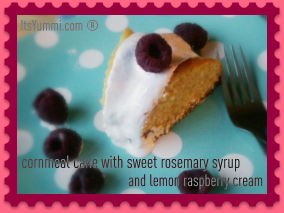 Cornmeal Cake with Sweet Rosemary Syrup and Lemon Raspberry Cream