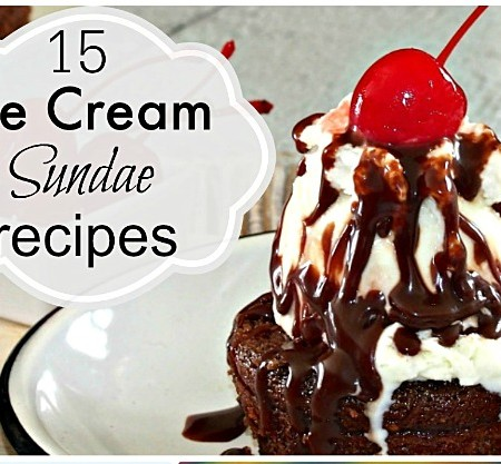 15 Ice Cream Sundae Recipes to keep you cool this summer!