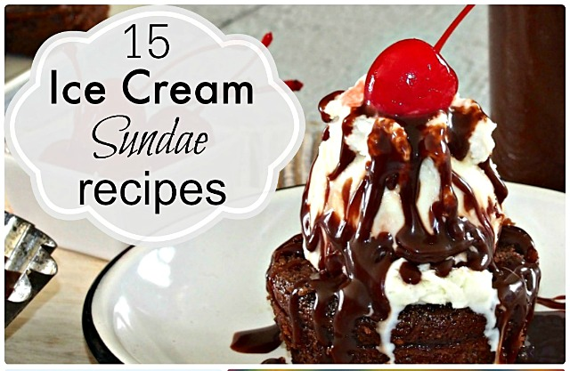 15 Fabulous Ice Cream Sundae Recipes