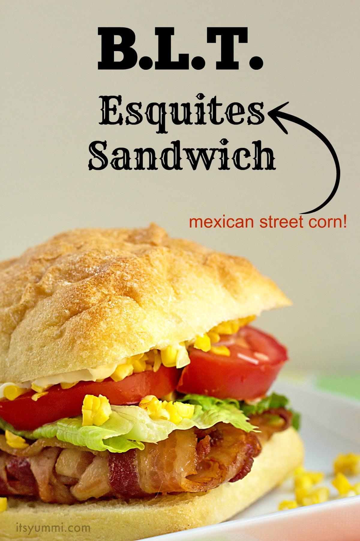 BLT Esquites Sandwich from ItsYummi.com
