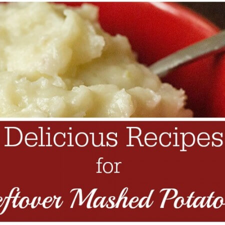 Thanksgiving Leftovers – 5 Recipes for Leftover Mashed Potatoes