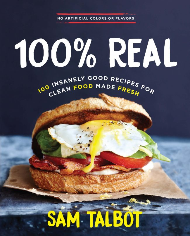 Cookbook cover for Sam Talbot's book, 100% Real; 100 Insanely Good Recipes for Clean Food Made Fresh (copyright 2017 Oxmoor House)